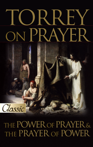 Torrey on Prayer: The Power of Prayer & the Prayer of Power  -     By: R.A. Torrey