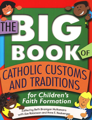 Big Book of Catholic Customs and Traditions, Children's  Faith Formation  -     By: Beth McNamara, Sue Robinson, Anne E. Neuberger