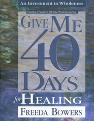 Give Me 40 Days for Healing   -     By: Freeda Bowers