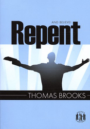 Repent and Believe!   -              By: Thomas Brooks