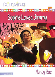 Faithgirlz! ™ Fiction Series #10: Sophie Loves Jimmy    -     By: Nancy Rue