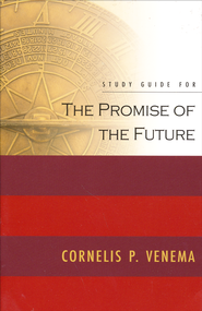 Promise of the Future Study Guide  -              By: Cornelis Venema