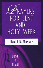Prayers for Lent and Holy Week  -     By: David Mosser