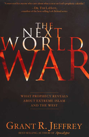 The Next World War: What Prophecy Reveals about Extreme Islam and the West  -     By: Grant R. Jeffrey