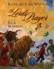 The Lord's Prayer   -     Edited By: Rick Warren     By: Rick Warren, illustrated by Richard Jesse Watson