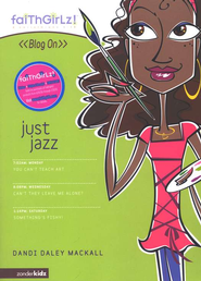 Faithgirlz! Blog On Series #3: Just Jazz   -              By: Dandi Daley Mackall