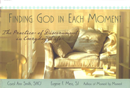 Finding God in Each Moment: The Practice of Discernment in Everyday Life  -              By: Carol Ann Smith