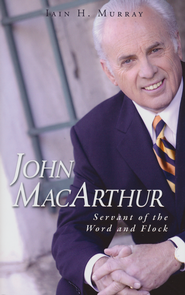 John MacArthur: Servant of the Word and Flock  -     By: Iain Murray