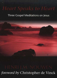 Heart Speaks to Heart: Three Gospel Meditations on Jesus  -     By: Henri Nouwen