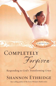 Completely Forgiven: Responding to God's Transforming Grace  -              By: Shannon Ethridge