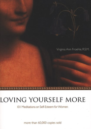 Loving Yourself More, Revised: 101 Meditations on Self-Esteem for Women  -     By: Virginia Ann Froehle