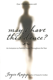 May I Have This Dance? 15th Anniversary Edition: An Invitation to Faithful Prayer Throughout the Year  -     By: Joyce Rupp