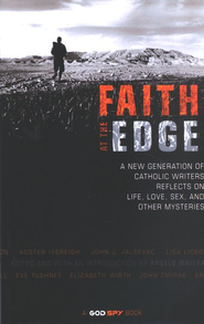 Faith at the Edge: A New Generation of Catholic Writers Reflects on Life, Love, Sex, and Other Mysteries  -     By: Angelo Matera
