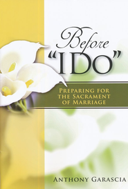 Before I Do, Revised: Preparing for the Sacrament of Marriage  -     By: Anthony Garascia
