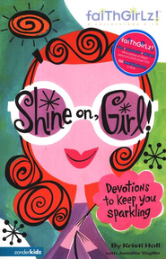 Faithgirlz! Shine On, Girl: Devotions to Keep You Smiling   -     By: Kristi Holl, Jennifer Vogtlin