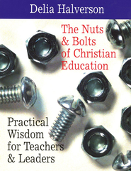 The Nuts and Bolts of Christian Education  -              By: Delia Halverson