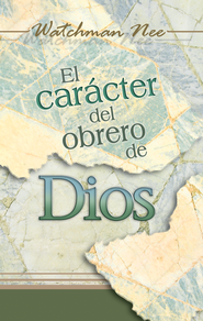 El Car&#225cter del Obrero de Dios  (The Character of God's Worker)  -              By: Watchman Nee