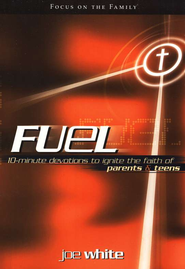 Fuel: 10-Minute Devotions to Ignite the Faith of Parents & Teens  -     By: Joe White