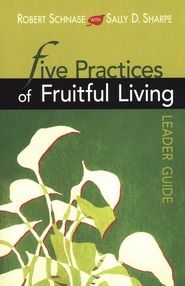 Five Practices of Fruitful Living, Leader's Guide   -     By: Robert C. Schnase