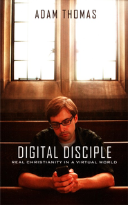 Digital Disciple: Real Christianity in a Virtual World  -     By: Adam Thomas