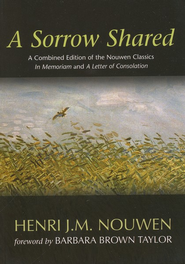 A Sorrow Shared: A Combined Edition of the Nouwen Classics In Memoriam and A Letter of Consolation  -     By: Henri J.M. Nouwen