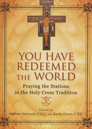 You Have Redeemed the World: Praying the Stations in the Holy Cross Tradition  -              By: Andrew Gawrych, Kevin Grove