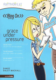 Faithgirlz! Blog On Series #5: Grace Under Pressure   -              By: Dandi Daley Mackall