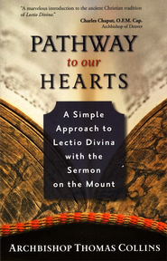 Pathway to Our Hearts: A Simple Approach to Lectio Divina with the Sermon on the Mount  -     By: Archbishop Thomas Collins