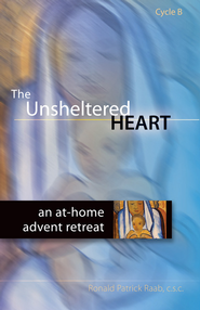 The Unsheltered Heart: An At-Home Advent Retreat, Cycle B  -              By: Ronald Patrick Raab C.S.C.