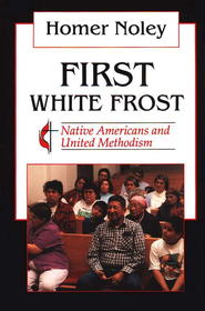 First White Frost: Native Americans & United Methodism  -              By: Homer Noley