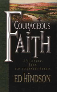 Courageous Faith : Life Lessons from Old Testament Heroes  -              By: Ed Hindson