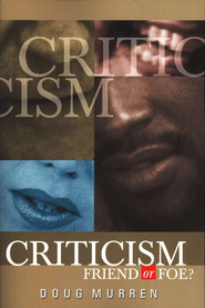 Criticism: Friend or Foe?   -     By: Doug Murren
