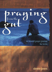 Praying from the Gut: An Honest Prayer Journal for  Teens  -     By: Steven James