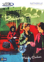 Faithgirlz! The Girls of 622 Harbor View Series #5, Project:  Raising Faith  -     By: Melody Carlson, Tim Marrs