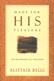 Made for His Pleasure: Ten Benchmarks of a Vital Faith   -     By: Alistair Begg