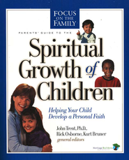 A Parents' Guide to the Spiritual Growth of Children  -     By: John Trent Ph.D., Rick Osborne, Kurt Bruner
