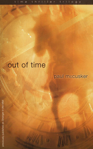 Out of Time, Time Thriller Trilogy Series #2   -     By: Paul McCusker