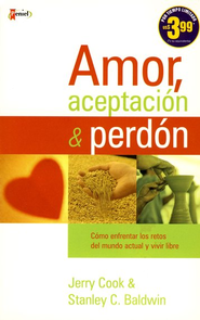 Amor, Aceptaci&#243n y Perd&#243n           (Love, Acceptance and Forgiveness)   -     By: Jerry Cook