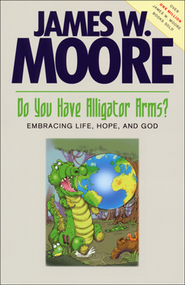 Do You Have Alligator Arms?: Embracing Life, Hope, and God  -     By: James W. Moore