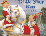 I'd Be Your Hero: A Royal Tale of Godly Character   -     By: Kathryn O'Brien