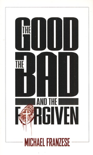 Good, The Bad, & the Forgiven  -     By: Michael Franzese