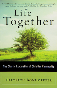 Life Together: The Classic Exploration of Christian Community   -              By: Dietrich Bonhoeffer