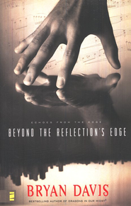 Beyond The Reflection's Edge, Echoes From The Edge #1   -     By: Bryan Davis