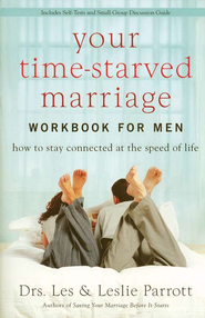 Your Time-Starved Marriage Workbook for Men: How to Stay Connected at the Speed of Life  -              By: Dr. Les Parrott, Dr. Leslie Parrott