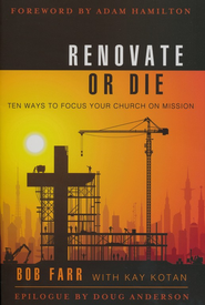Renovate or Die: Ten Ways to Focus Your Church on Mission  -     By: Bob Farr, Kay Koten