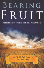 Bearing Fruit: Ministry with Real Results   -              By: Lovett H. Weems Jr., Tom Berlin