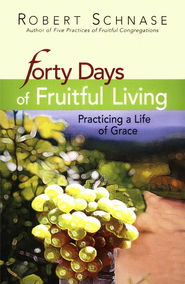 Forty Days of Fruitful Living: Practicing a Life of    Grace  -     By: Robert Schnase