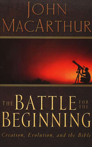 The Battle for the Beginning   -              By: John MacArthur