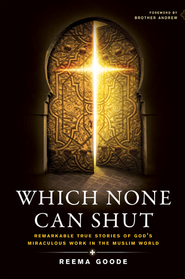 Which None Can Shut: Remarkable True Stories of God's Miraculous Work in the Muslim World - eBook  -     By: Reema Goode