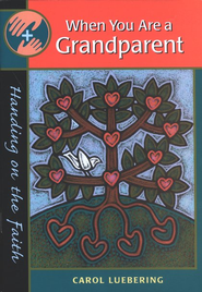 When You Are a Grandparent   -     By: Carol Luebering